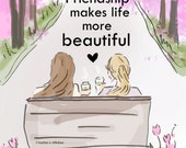 Friendship Makes Life More Beautiful- Art for Women - Quotes for Women  - Art for Women - Inspirational Art