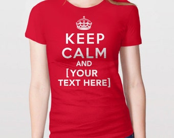 Custom Keep Calm Shirt | Personalized Shirt | Custom Text T-Shirt | Funny Keep Calm Shirt | Mens womens + kids tshirt | Custom Gift Idea Tee
