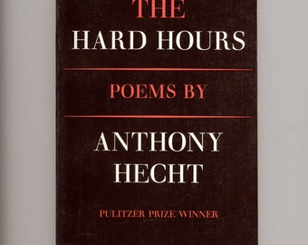The Hard Hours, Poems by Anthony Hecht, Pulitzer Prize Winning Poet Laureate, 1984 Ninth Paperback Printing Vintage Book