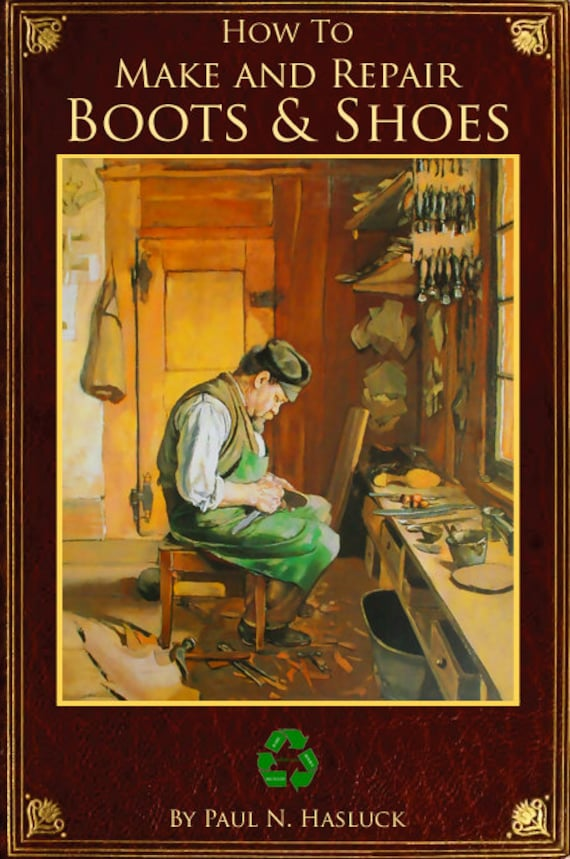How To Make And Repair Boots And Shoes 158 Pages Illustrated