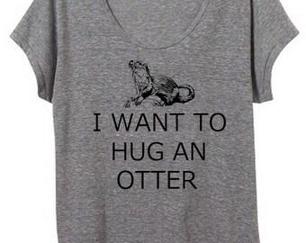I Want to Hug an Otter Womens Slouchy Tee Shirt