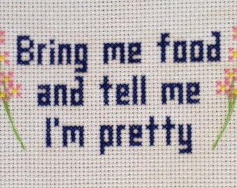Bring Me Food And Tell Me I'm Pretty Cross Stitch And Backstitch Pattern With Flowers, Pattern Only