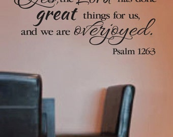 Psalm 126:3 Yes the Lord has done great things for us and we are overjoyed -Scripture Vinyl wall verse Bible Verse PS126V3-0001