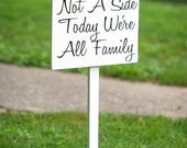 Pick a seat not a side today we are all family  Wooden Sign with stake Wedding Sign Photography Prop Engagement Pictures Bride Groom