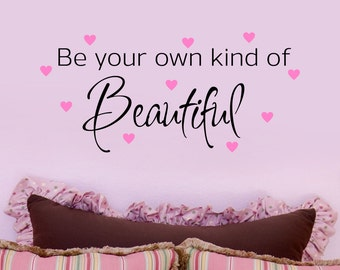 Be Your Own Kind Of Beautiful Decal - Wall Decal - Custom  Decal - Teen Girl Decal - Inspirational Decal - Childrens  Decals - Nursery Decal