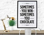 PRINTABLE - Typography Poster, Food Poster, Kitchen Decor, Motivational Poster, Black White Decor, Digital Download -Sometimes You Chocolate
