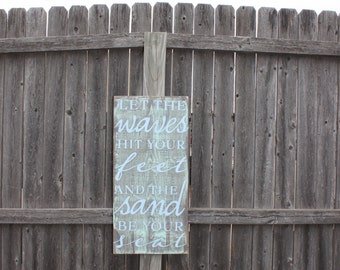Let the Waves Hit Your Feet and the sand be your Seat, Wooden Beach Sign, Beach House Decor, Lake House Wall Art, Ocean Decor