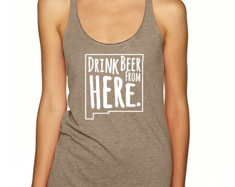 Craft Beer Shirt- New Mexico- NM- Drink Beer From Here- Women's racerback tank