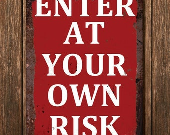 Vintage Metal Wall Sign - Enter At Your Own Risk (Funny00020)