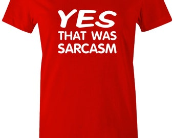 Women's shirt - Yes That Was Sarcasm Funny T Shirt Sarcasm Shirt Sarcastic TShirt Funny Shirt yes that was sarcasm