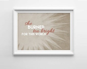 Emily Bronte Quote - She burned too bright for this world