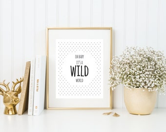 Oh Baby It's A Wild World | 8x10 | Quote Print | Lyrics