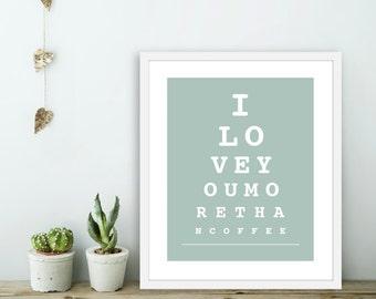 I Love You More Than Coffee -  Eye Chart Art Print  -  Love Poster  - Wall Art Modern Wall Art - Seafoam Green