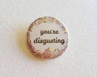 You're Disgusting Button