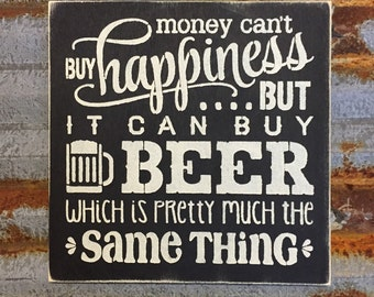 Money Can't Buy Happiness, But it Can Buy Beer - Handmade Wood Sign
