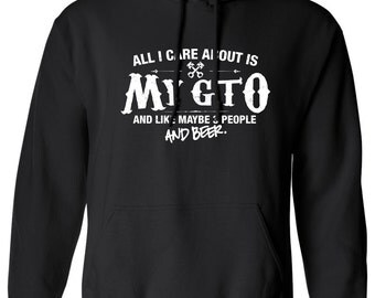 All I Care About is My GTO And Like Maybe 3 People and Beer hoodie hooded sweatshirt jumper grease Mens Ladies Womens Youth Kids ML-538h