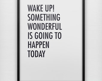 Wake up! Something wonderful is going to happen today inspirational art print, black and white bold sans serif typography wall poster