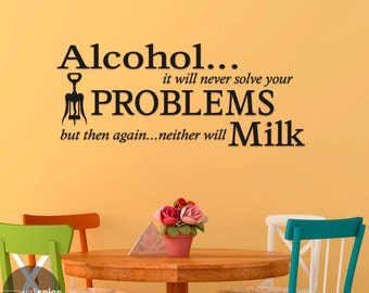 Alcohol It Will Never Solve Your Problems But Then Again Neither Will Milk Vinyl Wall Decal Sticker