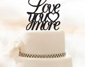 Wedding Cake Topper - Love You More - Acrylic Cake Topper