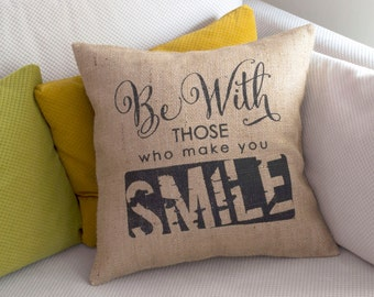 Burlap Pillow Covers - Be With Those Who Make You Smile Inspirational Quote Pillow Burlap Pillows With Words Shabby Chic Decor
