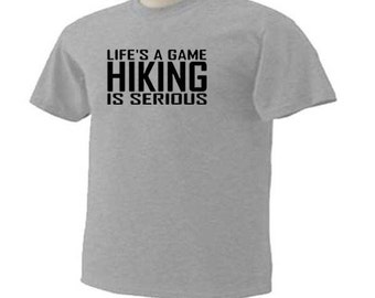 Life's A Game Hiking Is Serious Hike Trails Hiker Outdoor T-Shirt