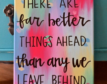 Quote Canvas: There are far better things ahead than any we leave behind