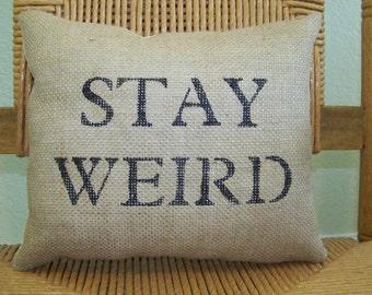 Stay weird pillow, Typography pillow, humorous pillow, burlap pillow, stenciled pillow, FREE SHIPPING!