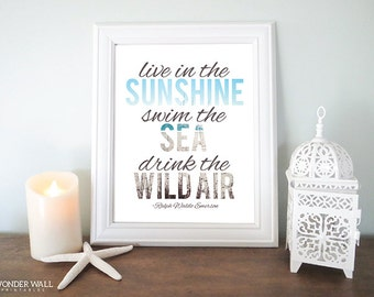 Live in the Sunshine Swim the Sea Drink the Wild Air - Ralph Waldo Emerson 8x10 PRINTABLE quote