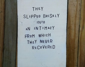 """Words on wood art {F. Scott Fitzgerald} """"THeY SLiPPeD BRiSKLY iNTo aN iNTiMaCY FRoM WHiCH THeY NeVeR ReCoVeReD"""" wall art  // home or gift"""