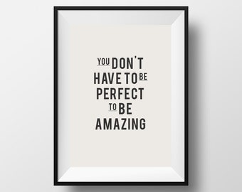 You don't have to be perfect to be amazing, Inspirational print, typographic poster, wall art, home decor, homewares, wall decor