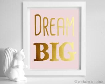 Gold nursery decor, DREAM BIG printable print, instant download, pink and gold print, printable decor, 5x7, 8x10, 11x14. nursery art