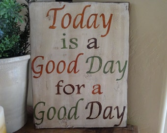 Today is a Good Day for a Good Day. 10x13 Hand painted wood sign/ Insprirational wall art/ positive wood signs/ Good day home decor