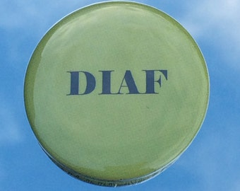 "1.50"" Pinback button ""DIAF"" adult humour"
