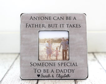 Dad Gift Personalized Picture Frame Gift Anyone Can Be a Father but it Takes Someone Special to be a Daddy