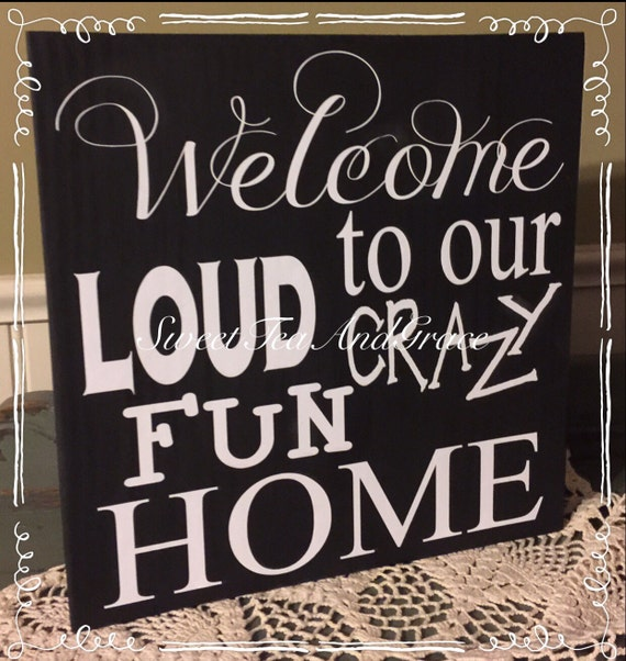 Welcome To Our Loud Crazy Fun Home Family Sign Funny Sign
