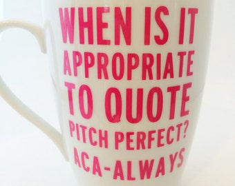 When is it ok to quote Pitch Perfect? Aca-Always! - Pitch Perfect - movie - funny - Mug