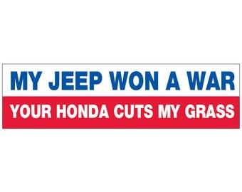 My Jeep Won a War. Your Honda Cuts My Grass Decal Vinyl or Magnet Bumper Sticker