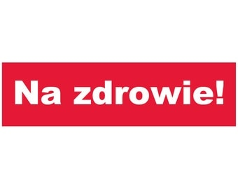 Na zdrowie! Decal Vinyl or Magnet Bumper Sticker