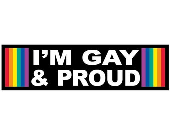 I'm Gay & Proud Decal Vinyl or Magnet Bumper Sticker