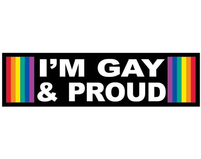 I'm Gay & Proud Decal Vinyl or Magnet Bumper Sticker