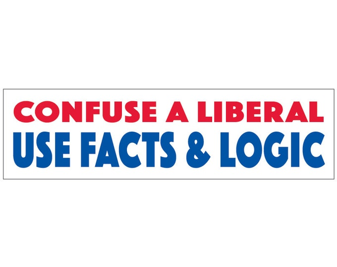 Confuse a Liberal Use Facts and Logic Decal Vinyl or Magnet Bumper Sticker