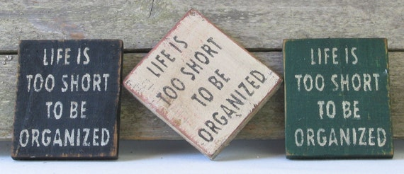 Life is Too Short To Be Organized Wall Sign