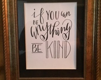 Hand-Lettered If You Can Be Anything Be Kind Quote