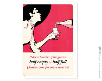 It doesn't matter if the glass is half empty or half full. Clearly room for more to drink : Greeting card VTG044