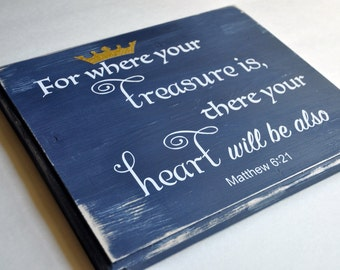 MATTHEW 6:21 QUOTE sign, For where your treasure is there your heart shall be also