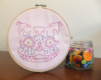 Cheshire Cat (We're all mad here)- Alice in Wonderland - Embroidery Hoop Art