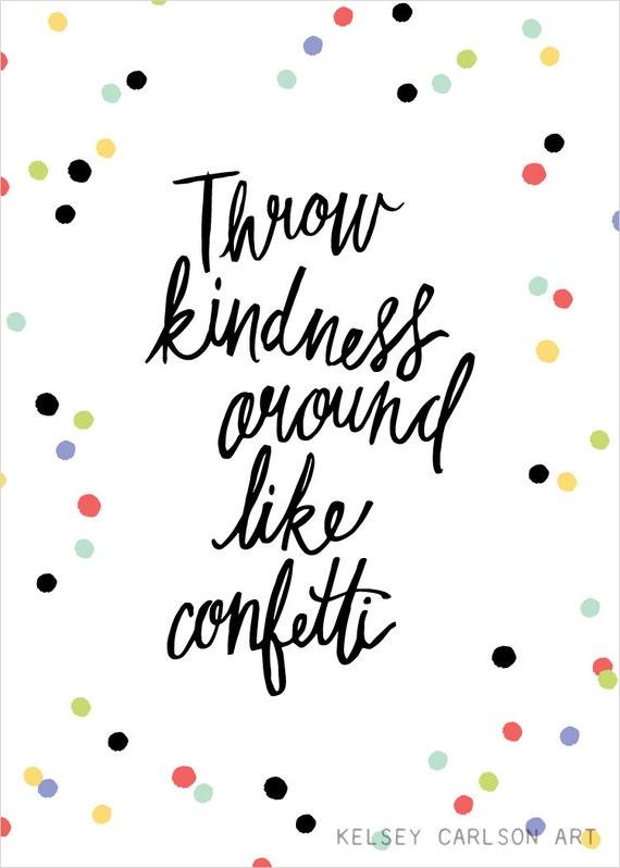 Throw kindness around like confetti Art Print