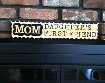 MOM Daughter's First Friend - Personalized Custom Wood Signs