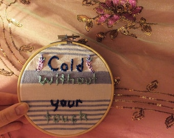 Cold without your touch embroidered hoop