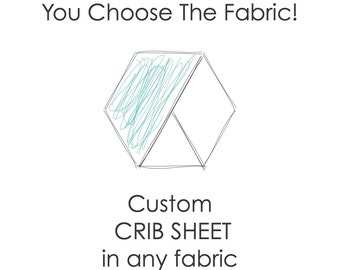 Crib Sheet (You choose ANY fabric!)